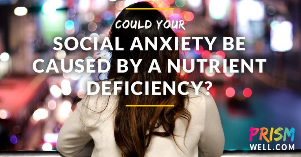 Could Your Social Anxiety be Caused by a Nutrient Deficiency?
