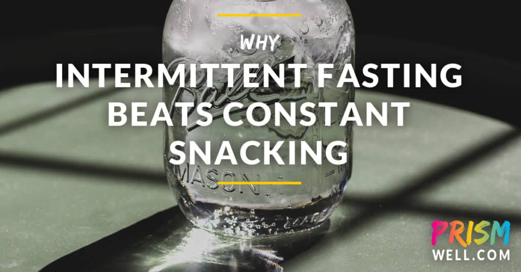 Why Intermittent Fasting Beats Constant Snacking