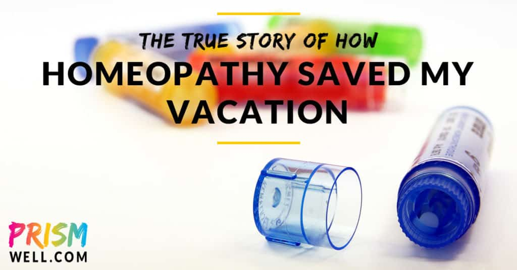 The True Story of How Homeopathy Saved My Vacation