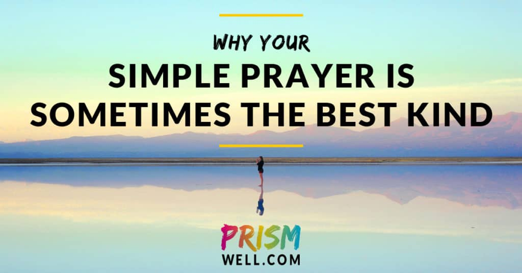 Why a Simple Prayer Is Sometimes the Best Kind of Prayer
