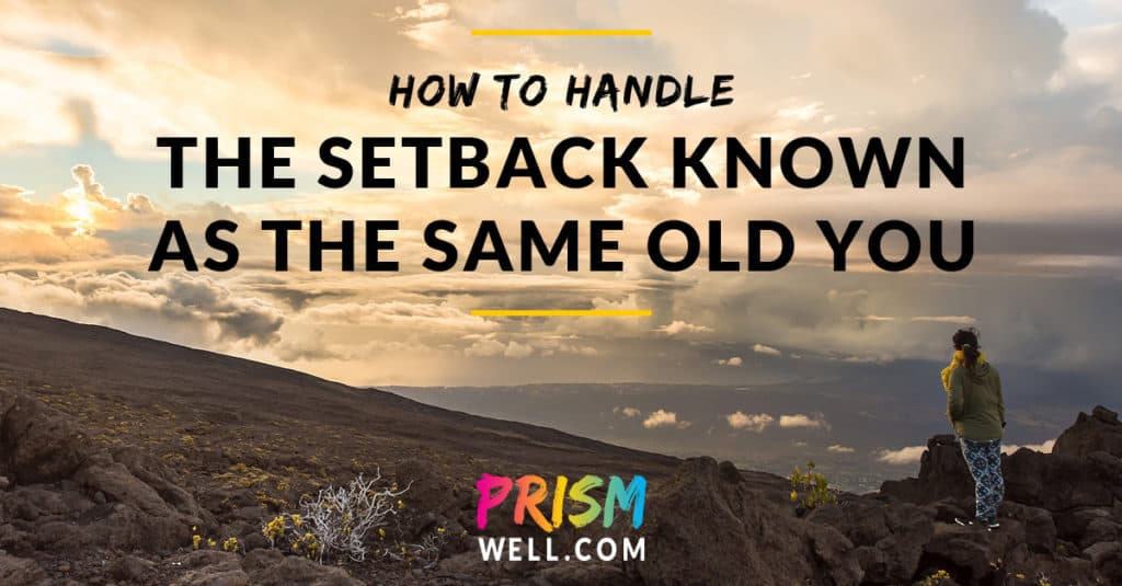 The Setback Known As the Same Old You - How to Get Back on Track