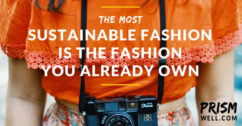 The Most Sustainable Fashion Is the Fashion You Already Own