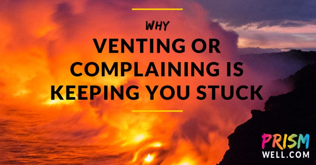 Why Venting or Complaining Is Keeping You Stuck