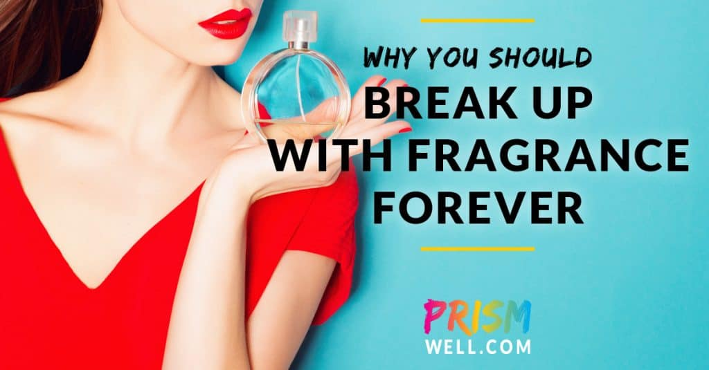 Why You Should Break Up With Fragrance Forever