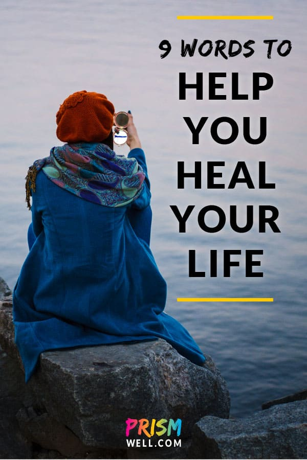 These 9 words will help you begin to heal your life. Without realizing it, these are the magic words you've been waiting to hear. You are the most important person in your own life, and the person whose love you need above all else.